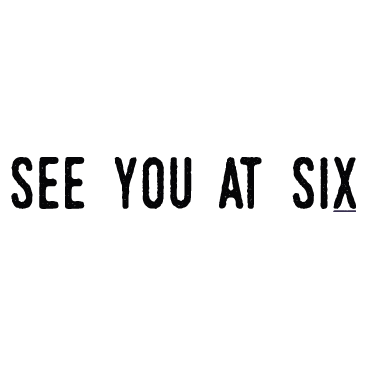 SEE YOU @ SIX